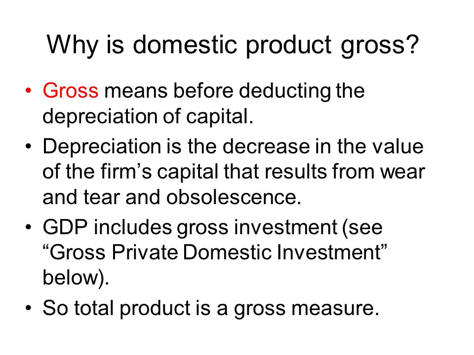 Why is domestic product gross. Gross means before deducting the depreciation of capital.