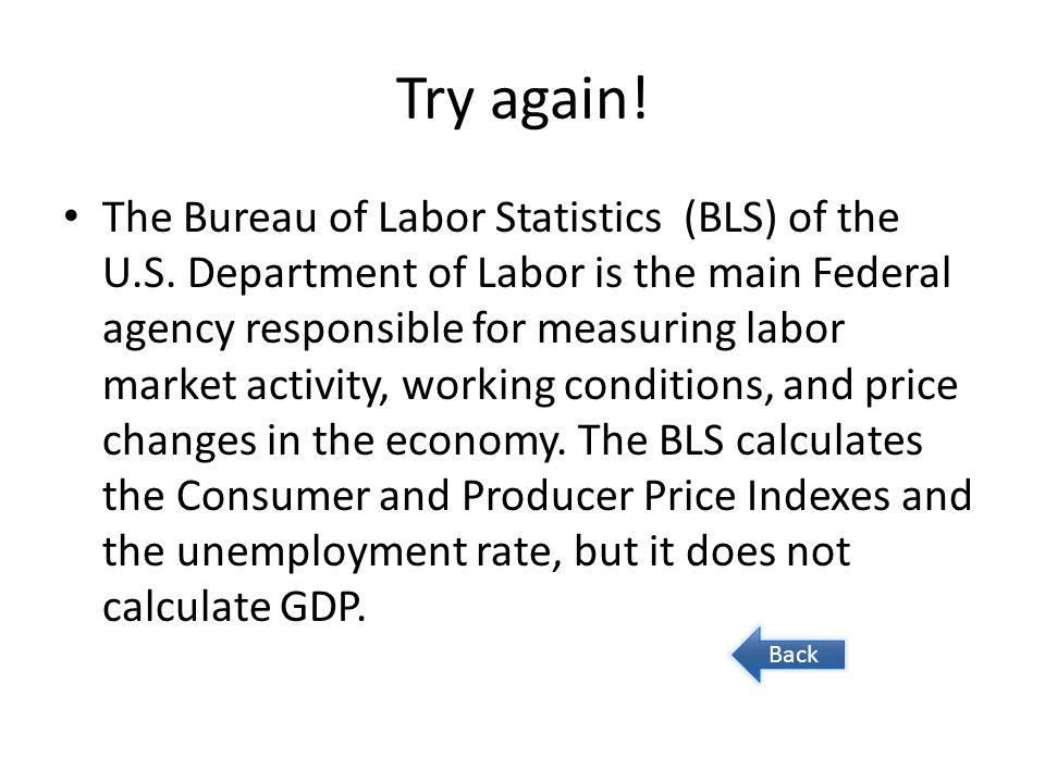 Try again. The Bureau of Labor Statistics (BLS) of the U.S.