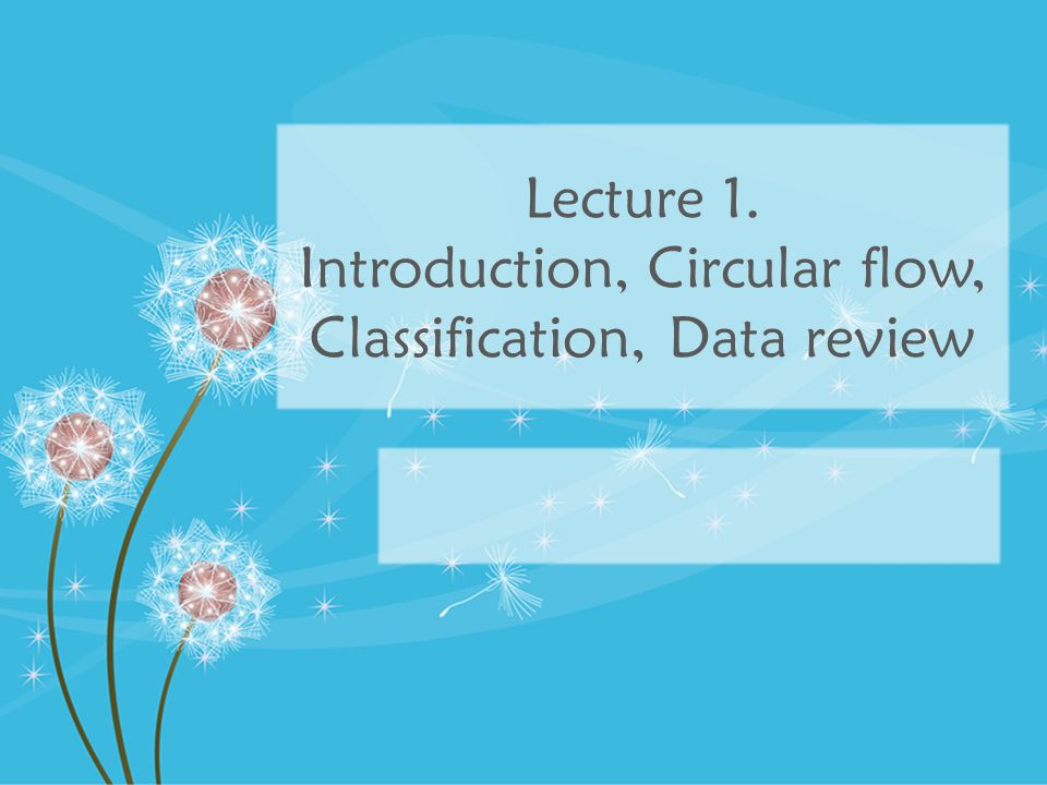 Lecture 1. Introduction, Circular flow, Classification, Data review
