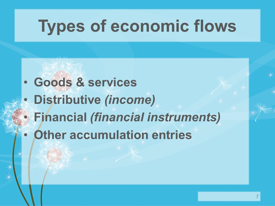 Types of economic flows Goods & services Distributive (income) Financial (financial instruments) Other accumulation entries 7