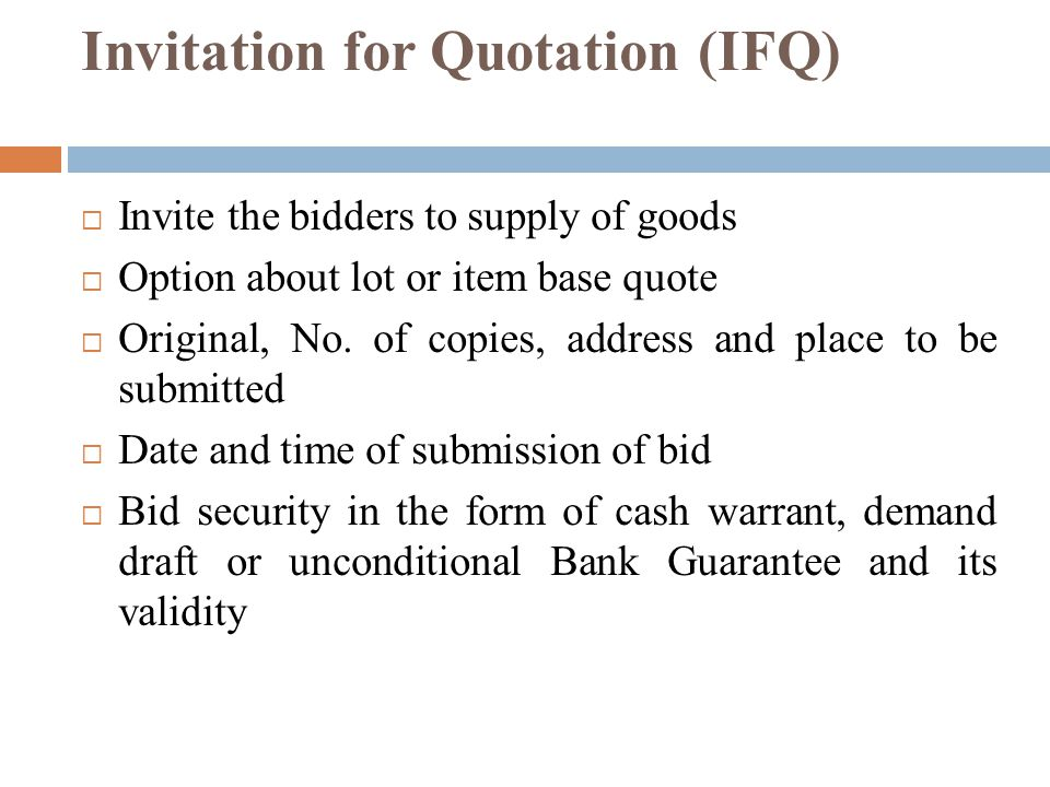 Invitation for Quotation (IFQ) Invite the bidders to supply of goods Option about lot or item base quote Original, No.