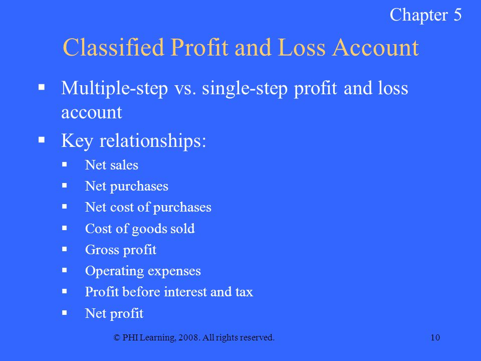 © PHI Learning, All rights reserved.10 Classified Profit and Loss Account Multiple-step vs.