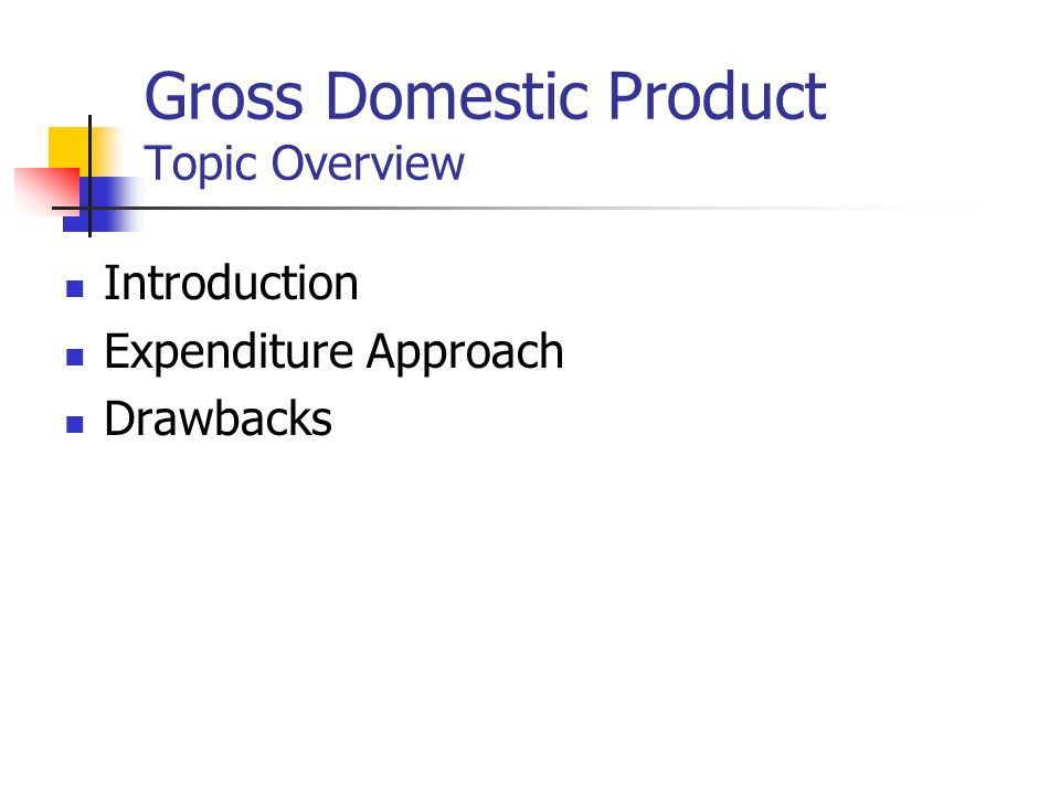 Gross Domestic Product Topic Overview Introduction Expenditure Approach Drawbacks