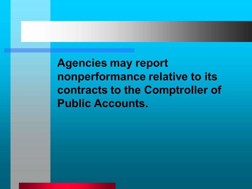 Agencies may report nonperformance relative to its contracts to the Comptroller of Public Accounts.