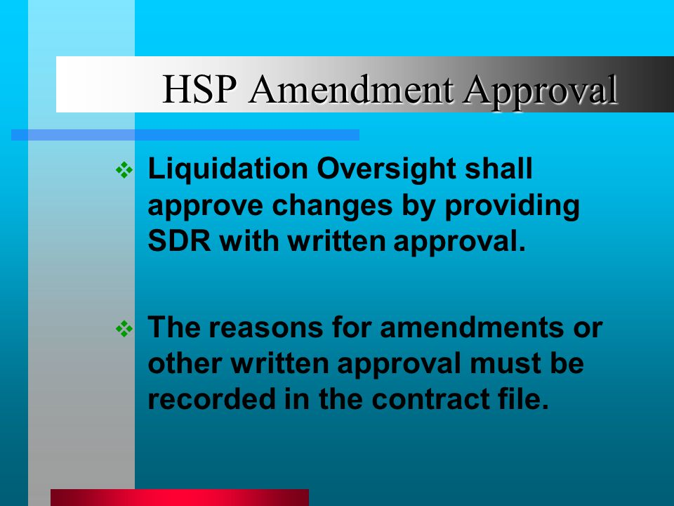 HSP Amendment Approval Liquidation Oversight shall approve changes by providing SDR with written approval.
