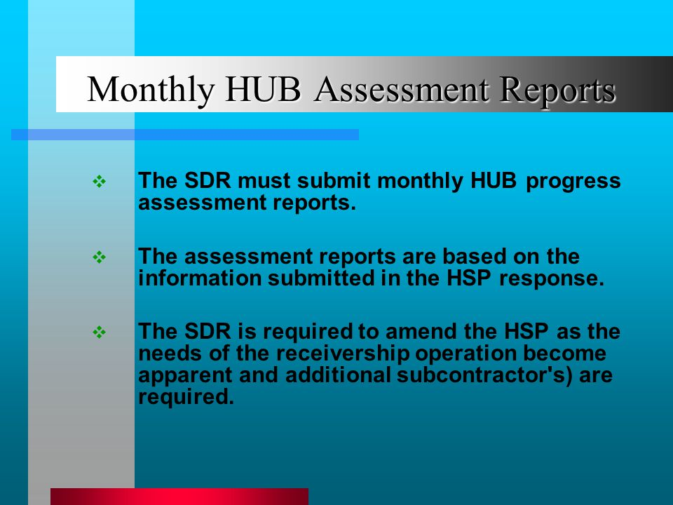 Monthly HUB Assessment Reports The SDR must submit monthly HUB progress assessment reports.