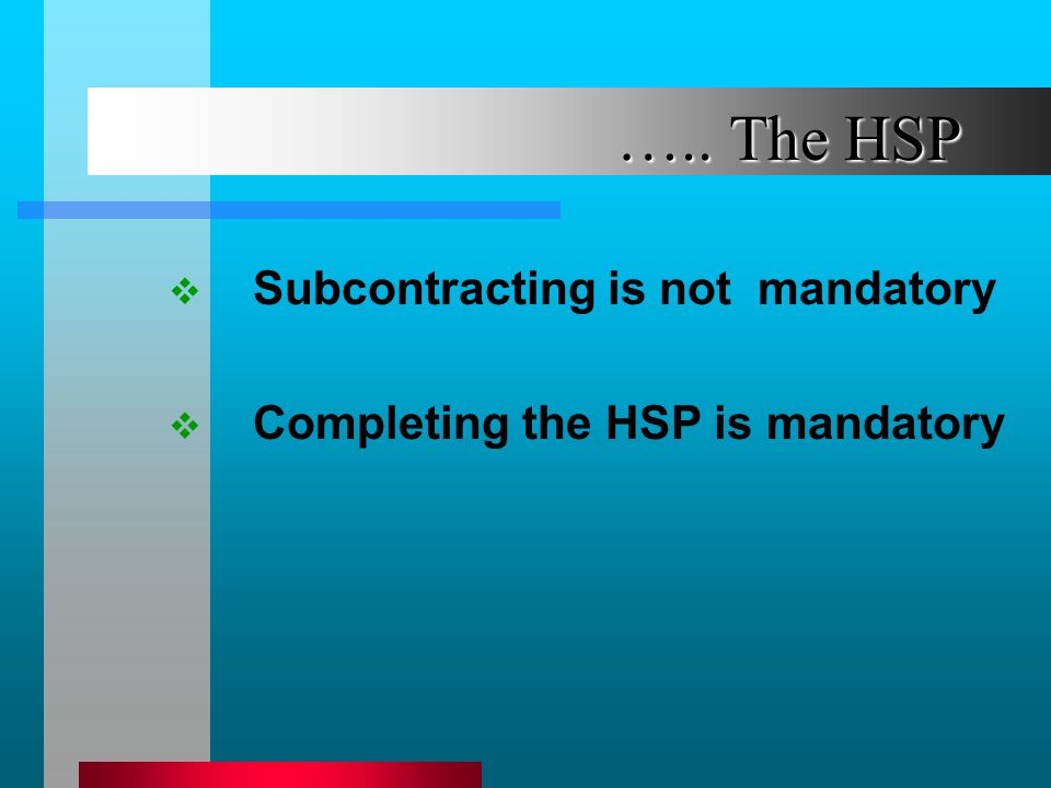….. The HSP Subcontracting is not mandatory Completing the HSP is mandatory