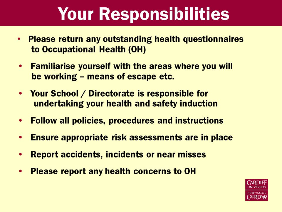 Please return any outstanding health questionnaires to Occupational Health (OH) Familiarise yourself with the areas where you will be working – means of escape etc.