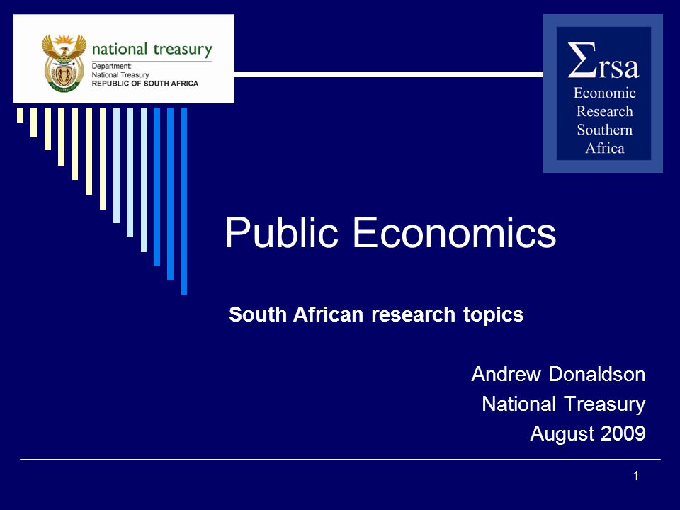 1 Public Economics South African research topics Andrew Donaldson National Treasury August 2009