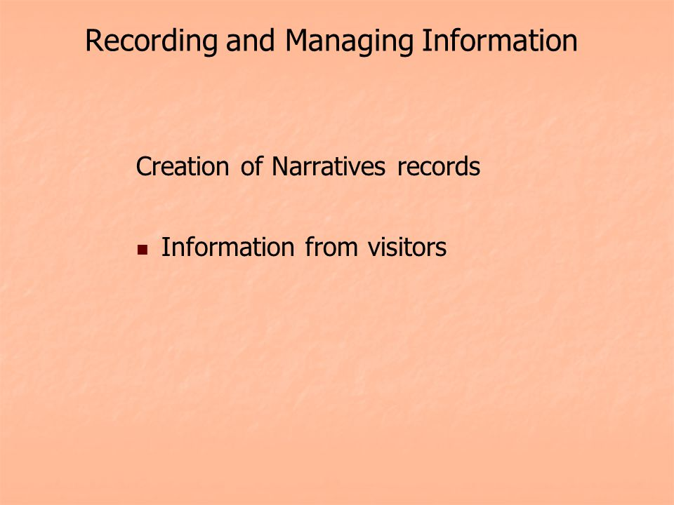 Recording and Managing Information Creation of Narratives records Information from visitors