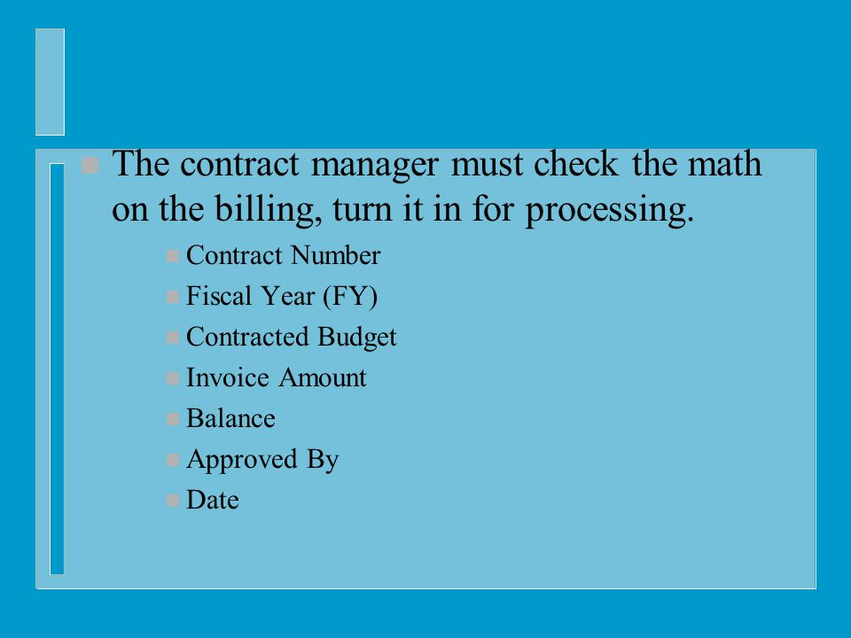 n The contract manager must check the math on the billing, turn it in for processing.