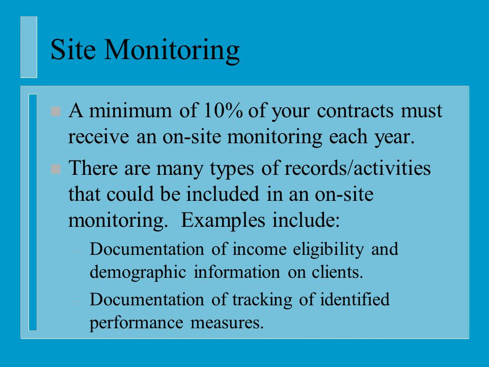 Site Monitoring n A minimum of 10% of your contracts must receive an on-site monitoring each year.