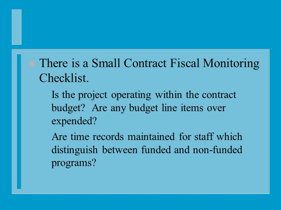 n There is a Small Contract Fiscal Monitoring Checklist.