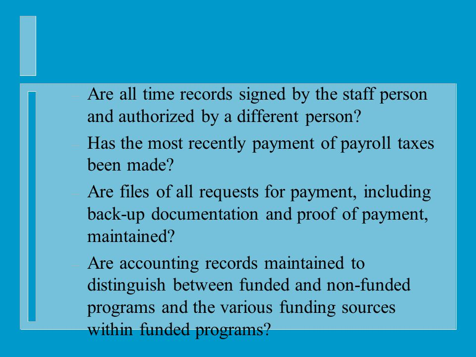 – Are all time records signed by the staff person and authorized by a different person.