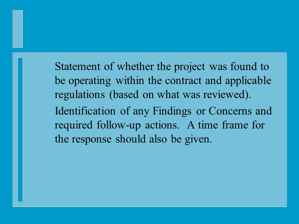 – Statement of whether the project was found to be operating within the contract and applicable regulations (based on what was reviewed).