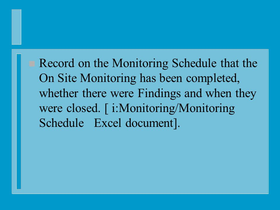 n Record on the Monitoring Schedule that the On Site Monitoring has been completed, whether there were Findings and when they were closed.