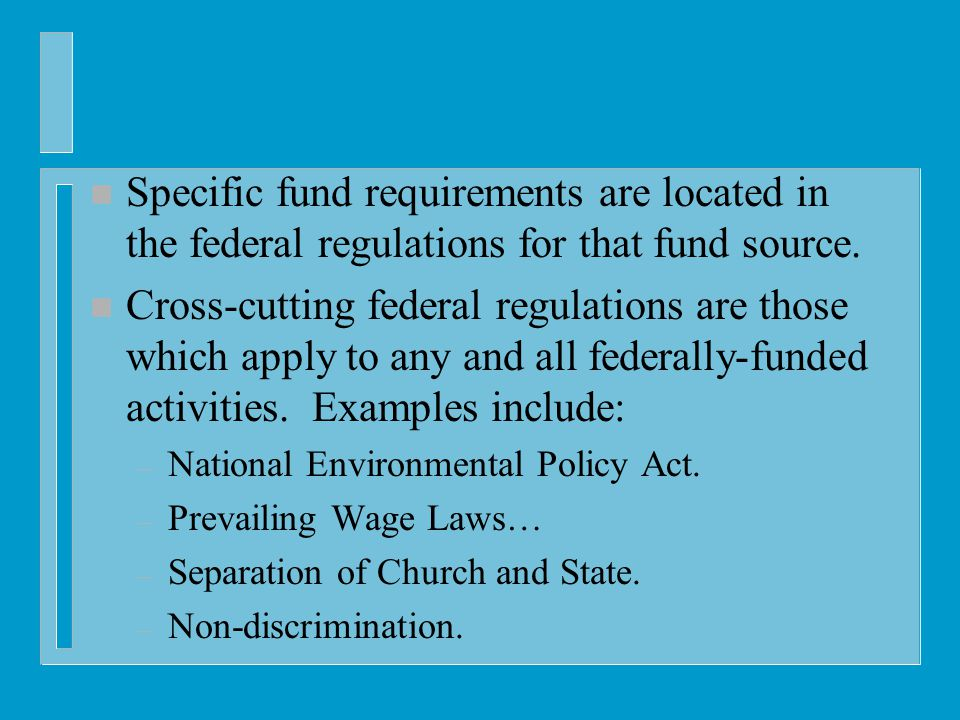 n Specific fund requirements are located in the federal regulations for that fund source.