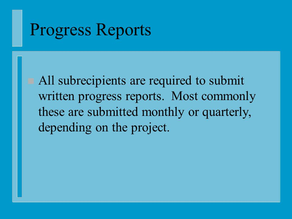 Progress Reports n All subrecipients are required to submit written progress reports.