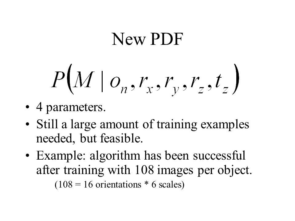 4 parameters. Still a large amount of training examples needed, but feasible.
