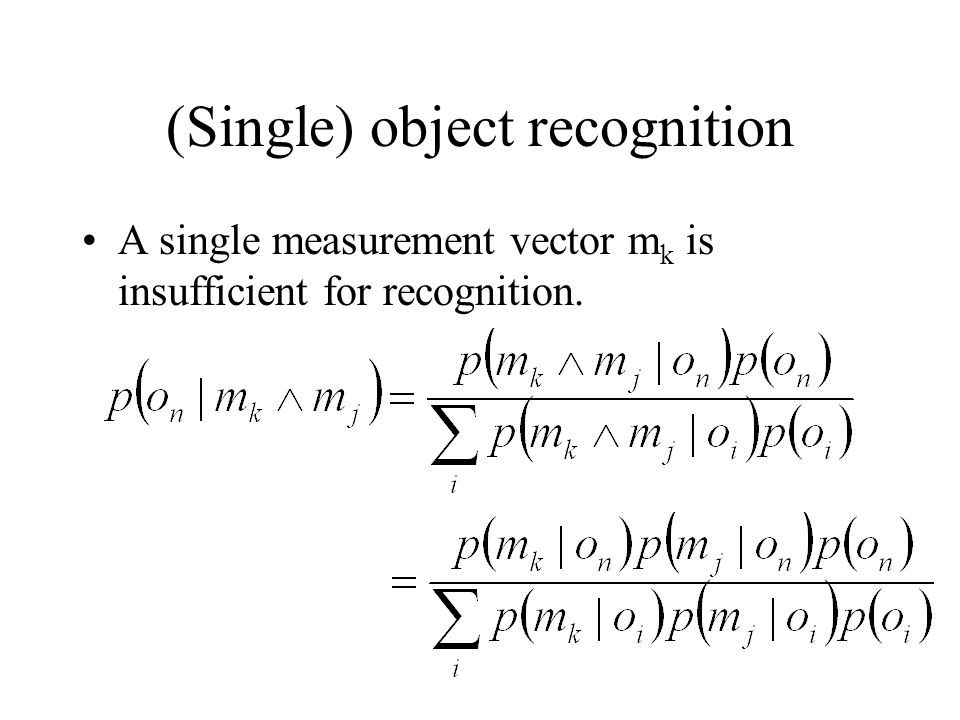 (Single) object recognition A single measurement vector m k is insufficient for recognition.