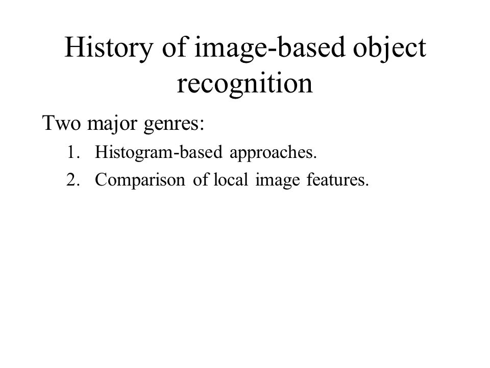 History of image-based object recognition Two major genres: 1.Histogram-based approaches.
