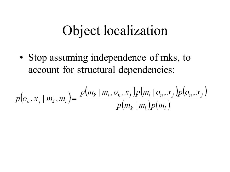 Stop assuming independence of mks, to account for structural dependencies: Object localization