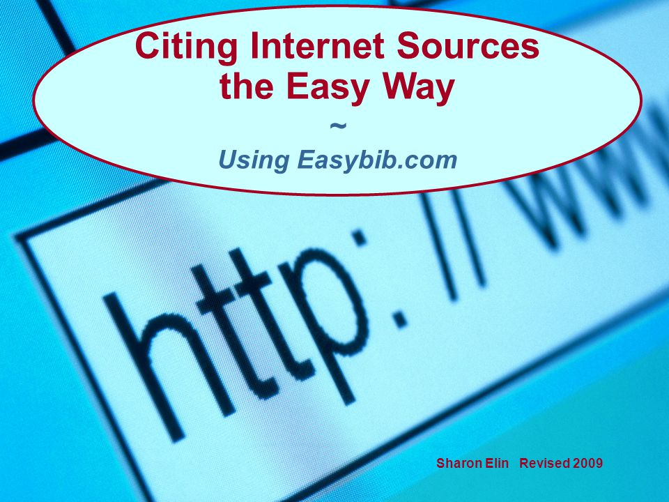 Sharon Elin Revised 2009 Citing Internet Sources the Easy Way ~ Using Easybib.com