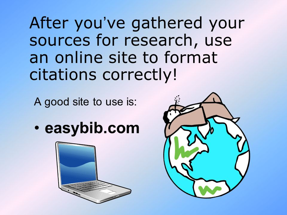 After you ve gathered your sources for research, use an online site to format citations correctly.