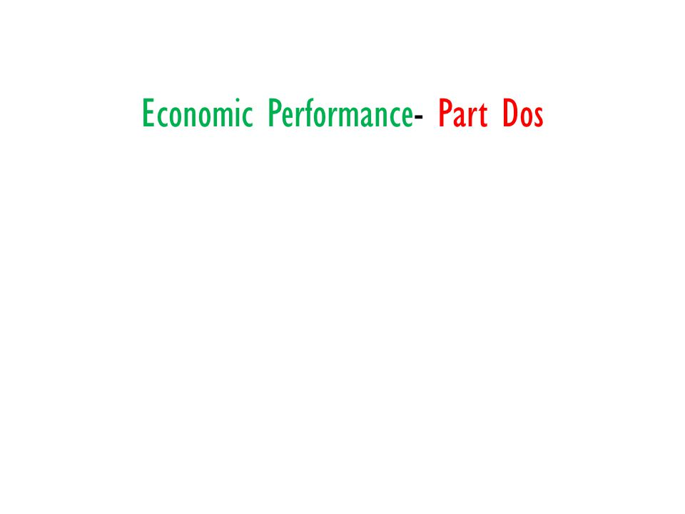Economic Performance- Part Dos