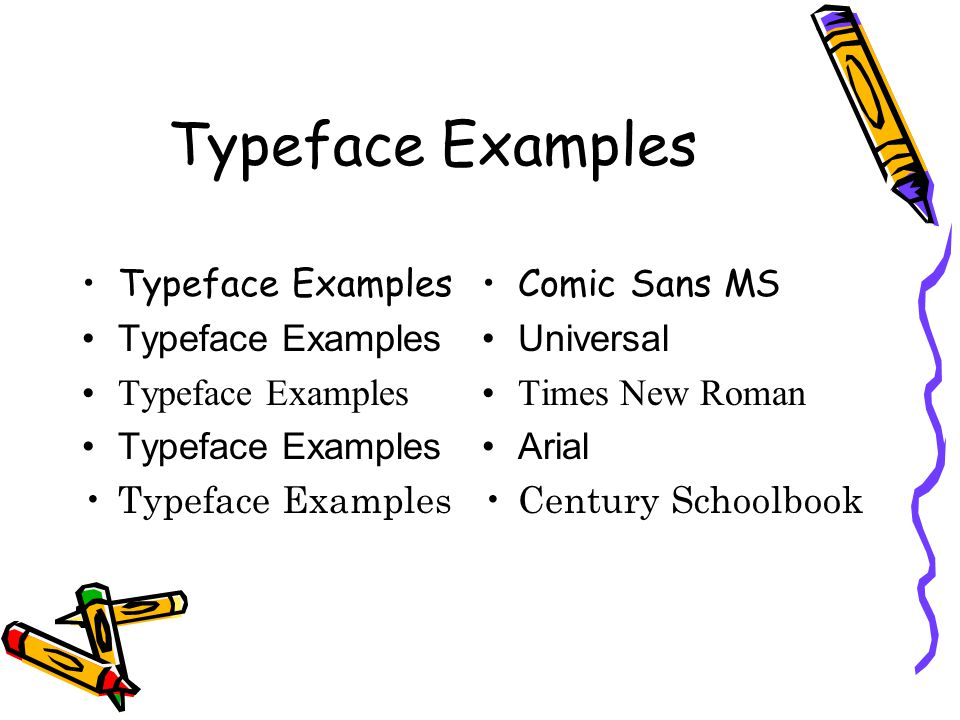 Typeface Examples Comic Sans MS Universal Times New Roman Arial Century Schoolbook