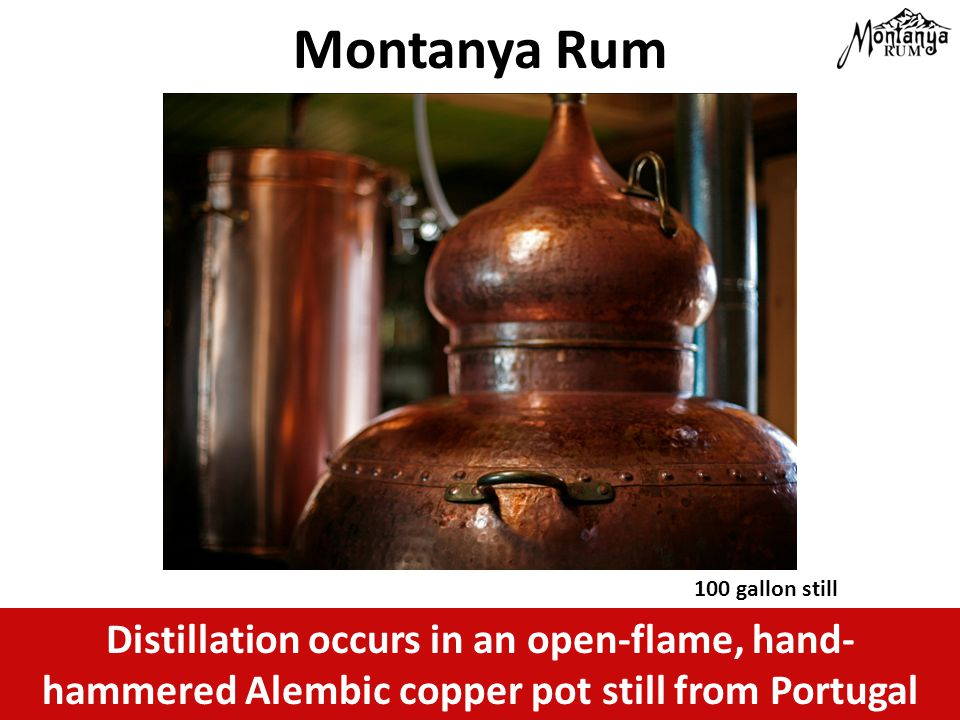 Distillation occurs in an open-flame, hand- hammered Alembic copper pot still from Portugal Montanya Rum 100 gallon still