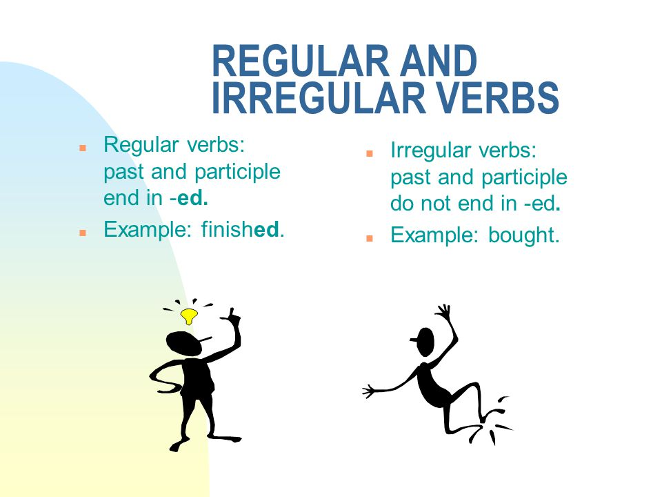 REGULAR AND IRREGULAR VERBS n Regular verbs: past and participle end in -ed.