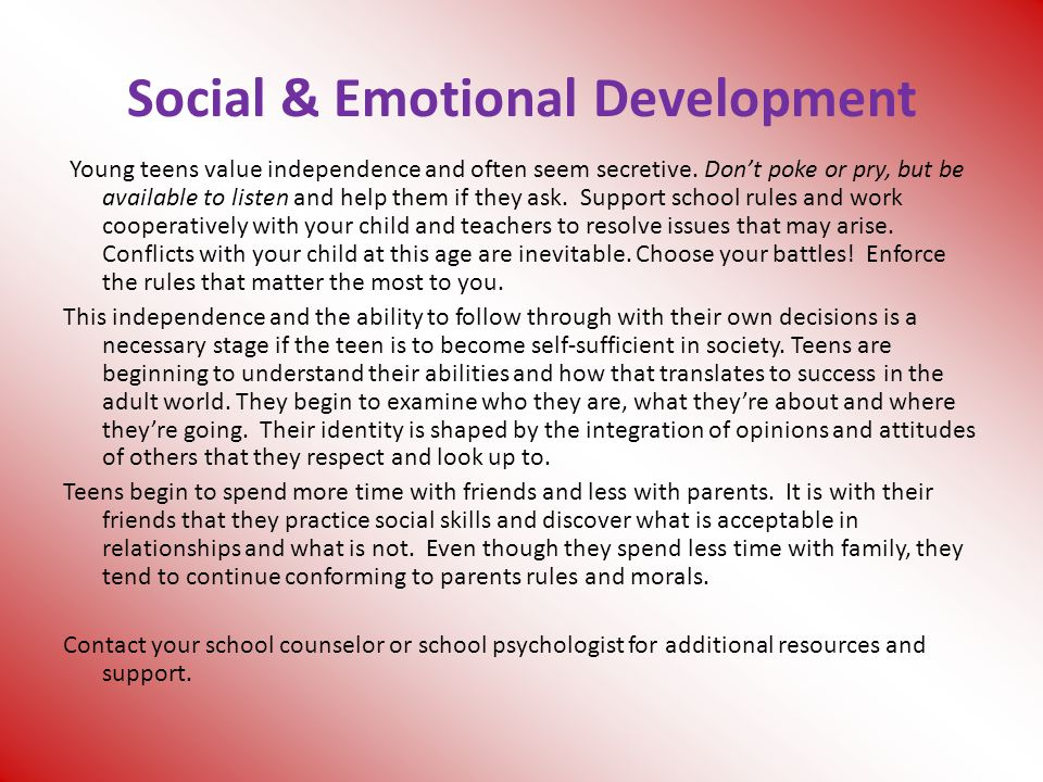 Social & Emotional Development Young teens value independence and often seem secretive.