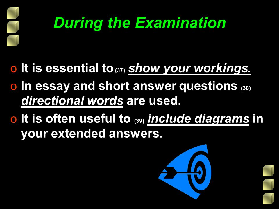 During the Examination o It is essential to (37) show your workings.