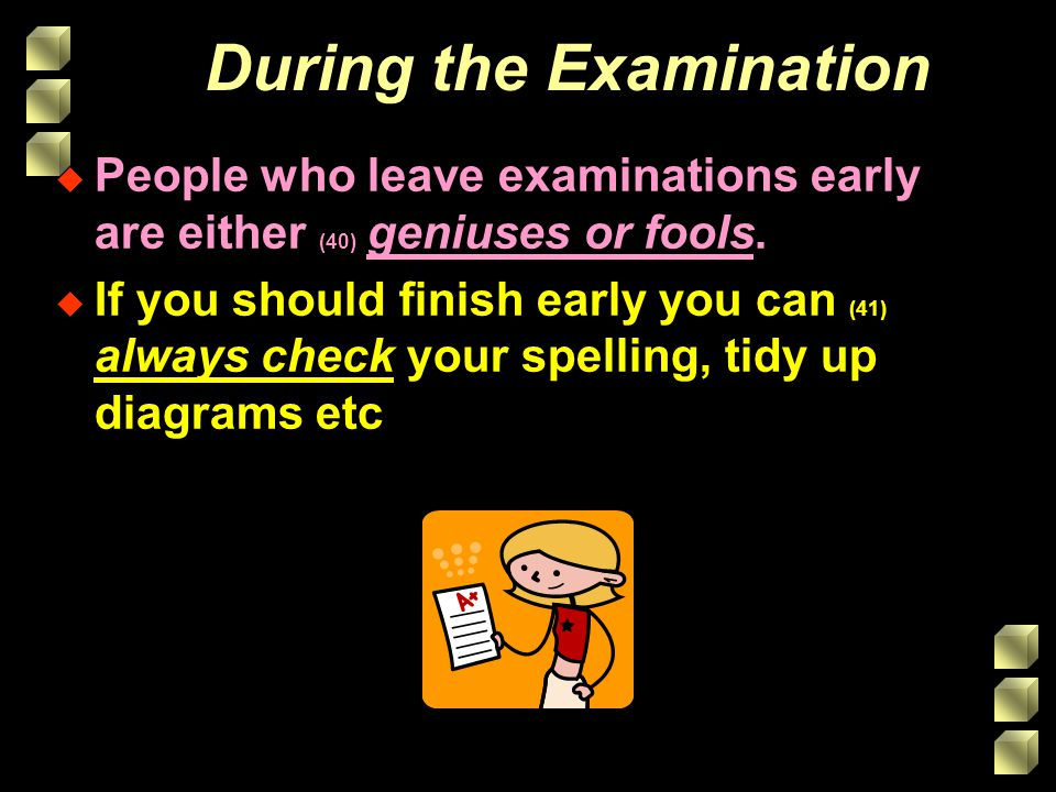 During the Examination u People who leave examinations early are either (40) geniuses or fools.