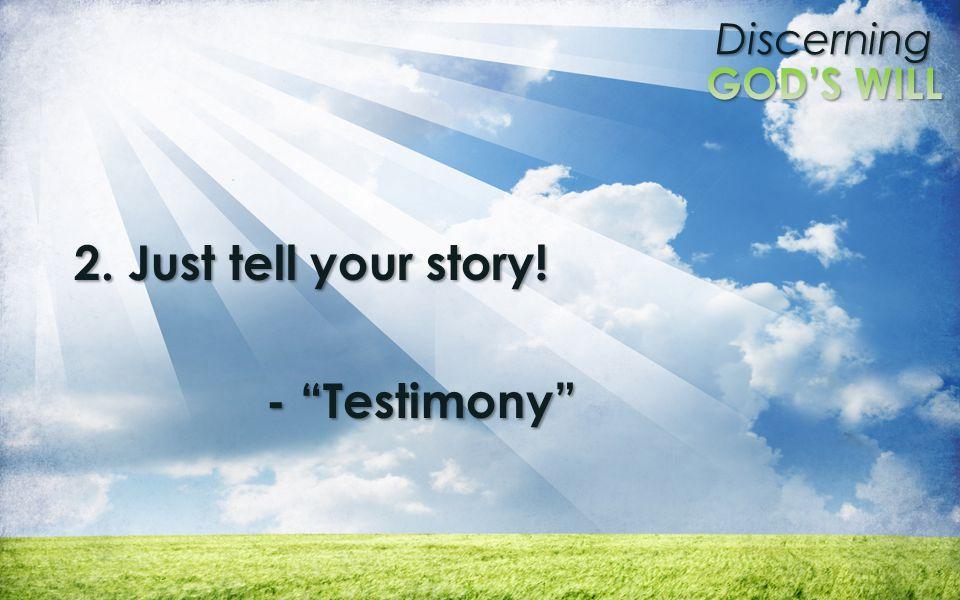 Discerning 2. Just tell your story! - Testimony