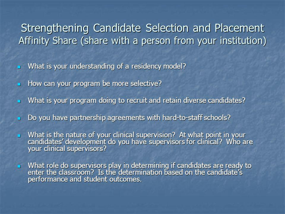 Strengthening Candidate Selection and Placement Affinity Share (share with a person from your institution) What is your understanding of a residency model.