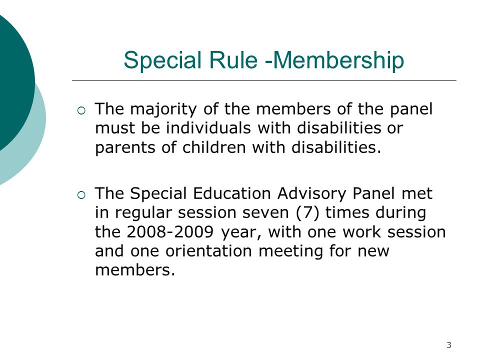 3 Special Rule -Membership The majority of the members of the panel must be individuals with disabilities or parents of children with disabilities.