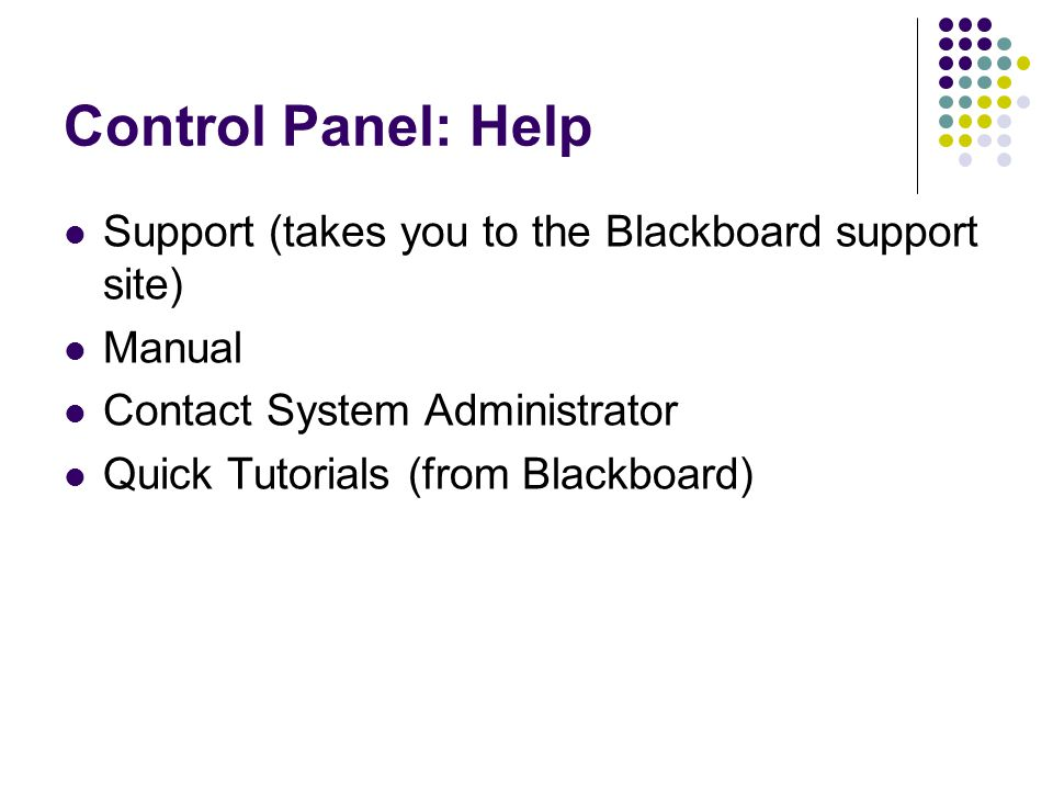 Control Panel: Help Support (takes you to the Blackboard support site) Manual Contact System Administrator Quick Tutorials (from Blackboard)