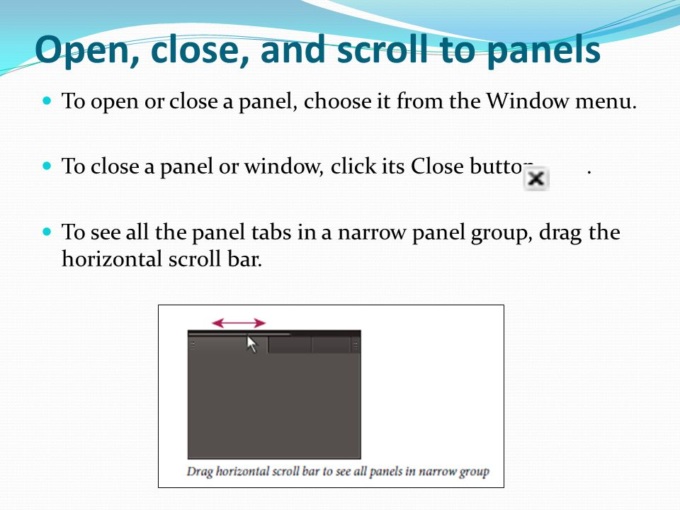 Open, close, and scroll to panels To open or close a panel, choose it from the Window menu.
