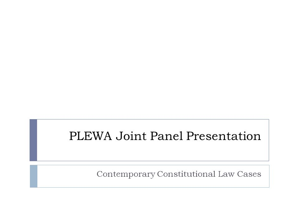 PLEWA Joint Panel Presentation Contemporary Constitutional Law Cases
