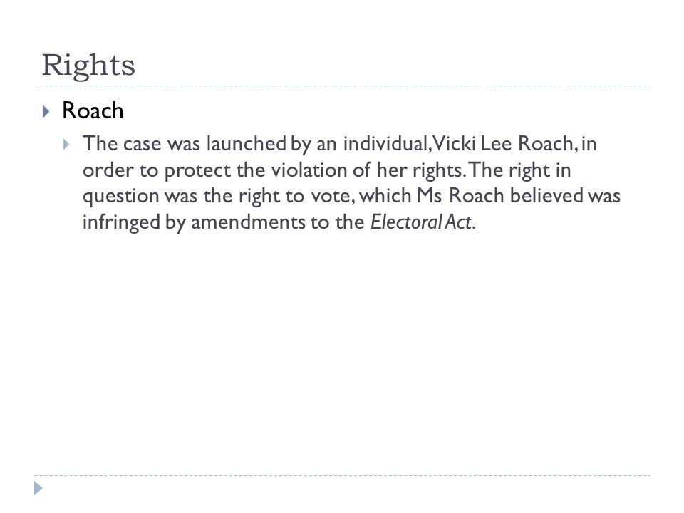 Rights Roach The case was launched by an individual, Vicki Lee Roach, in order to protect the violation of her rights.