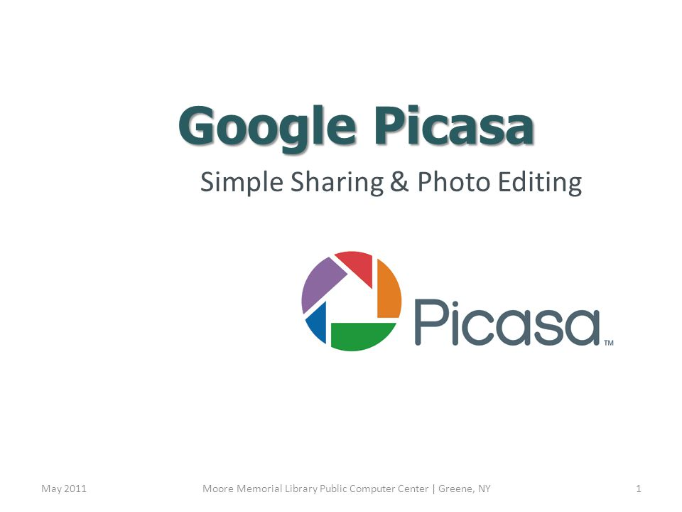 Google Picasa Simple Sharing & Photo Editing May 2011Moore Memorial Library Public Computer Center | Greene, NY1
