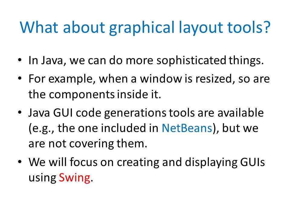What about graphical layout tools. In Java, we can do more sophisticated things.