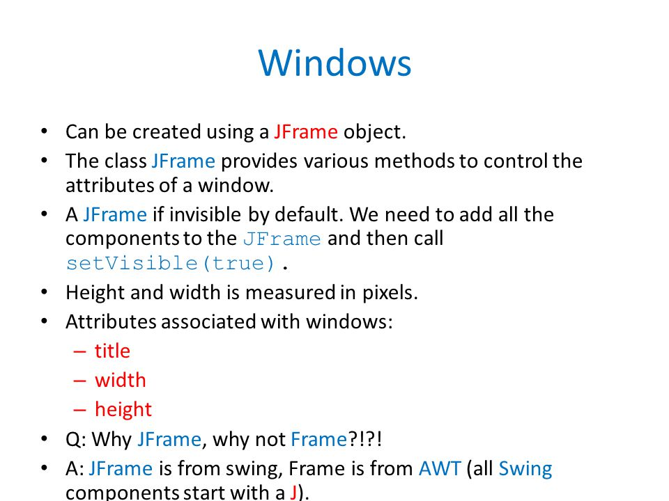 Windows Can be created using a JFrame object.