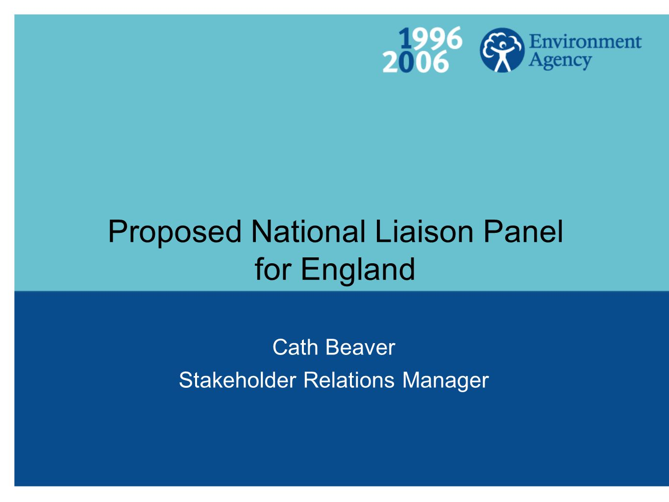 Proposed National Liaison Panel for England Cath Beaver Stakeholder Relations Manager
