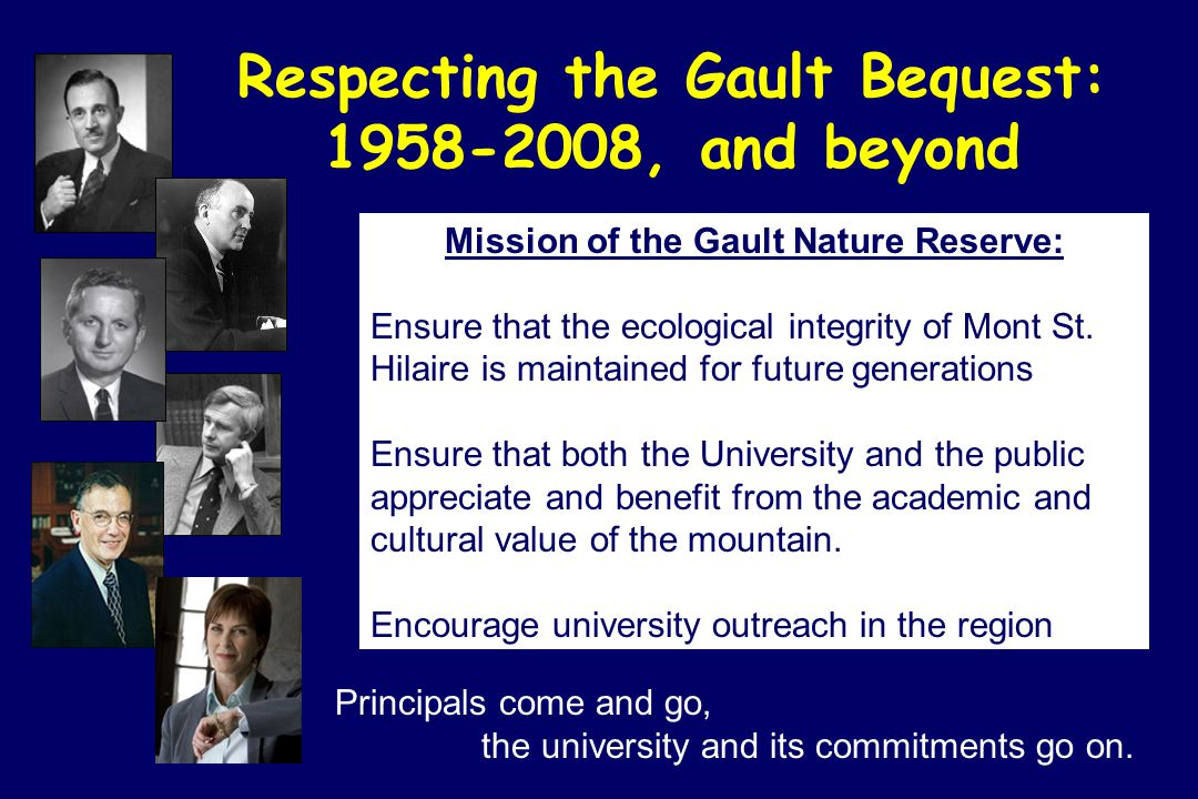 Respecting the Gault Bequest: 1958-2008, and beyond Mission of the Gault Nature Reserve: Ensure that the ecological integrity of Mont St.