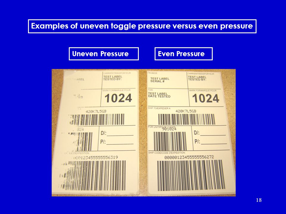 18 perfect and bad labels Examples of uneven toggle pressure versus even pressure Uneven PressureEven Pressure