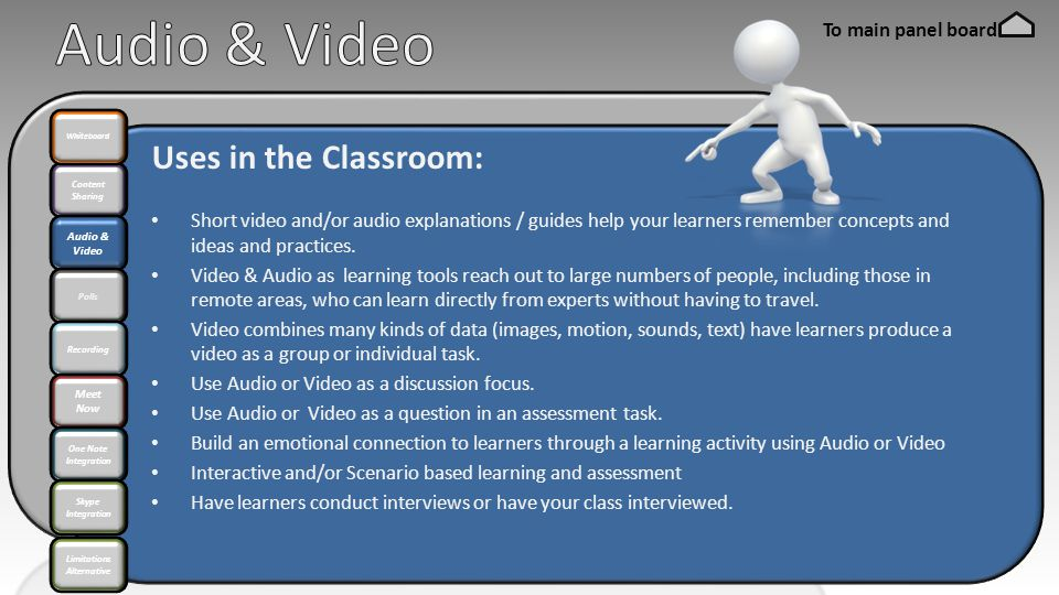 Content Sharing Audio & Video Polls Whiteboard Recording Meet Now One Note Integration Skype Integration Uses in the Classroom: Short video and/or audio explanations / guides help your learners remember concepts and ideas and practices.