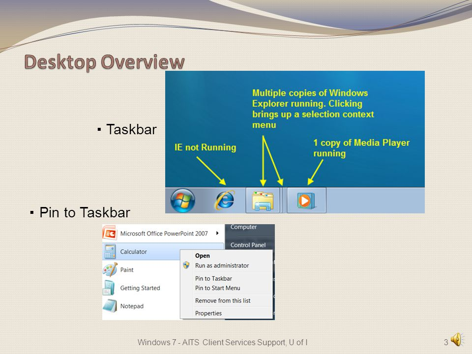 Desktop Overview Taskbar Jump Lists (Recent items) Temporarily Preview the Desktop Using AeroPeek Show Desktop Button Minimize Windows on the Desktop Using AeroShake 2Windows 7 - AITS Client Services Support, U of I